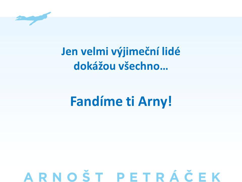 Jen velmi výjimeční lidé dokážou všechno… Fandíme ti Arny!