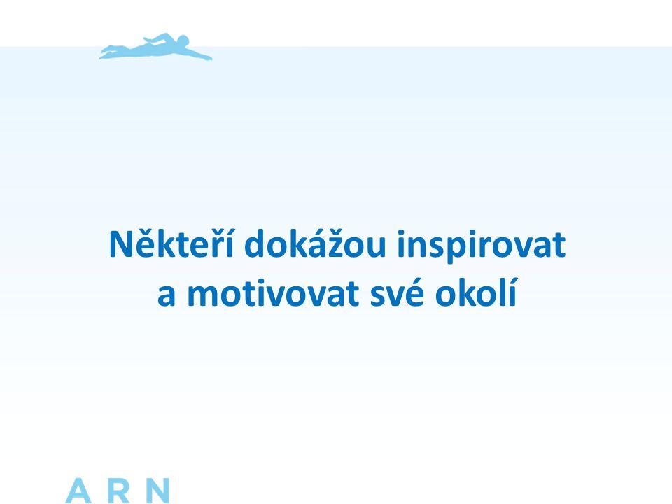Někteří dokážou inspirovat a motivovat své okolí