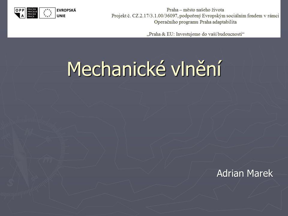Mechanické vlnění Adrian Marek
