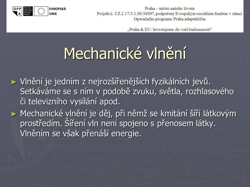 Postupné mechanické vlnění ► Vzniká v látkách všech skupenství, jeho příčinou je existence vazebných sil mezi částicemi (atomy, molekuly) prostředí, kterým se vlnění šíří.