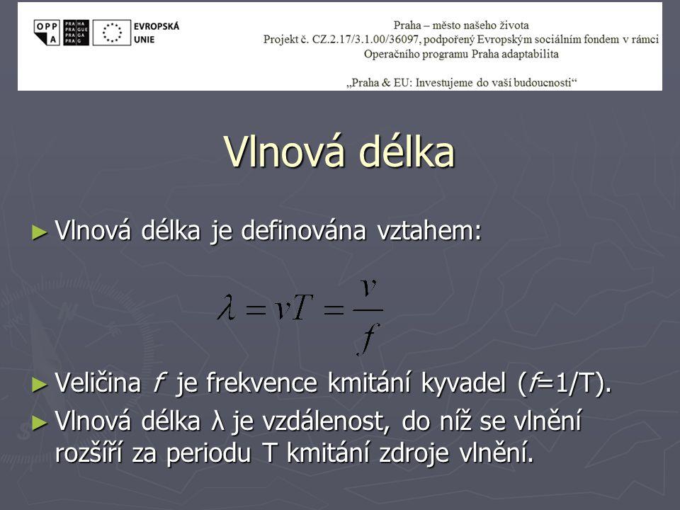 Vlnová délka ► Vlnová délka je definována vztahem: ► Veličina f je frekvence kmitání kyvadel (f=1/T). ► Vlnová délka λ je vzdálenost, do níž se vlnění