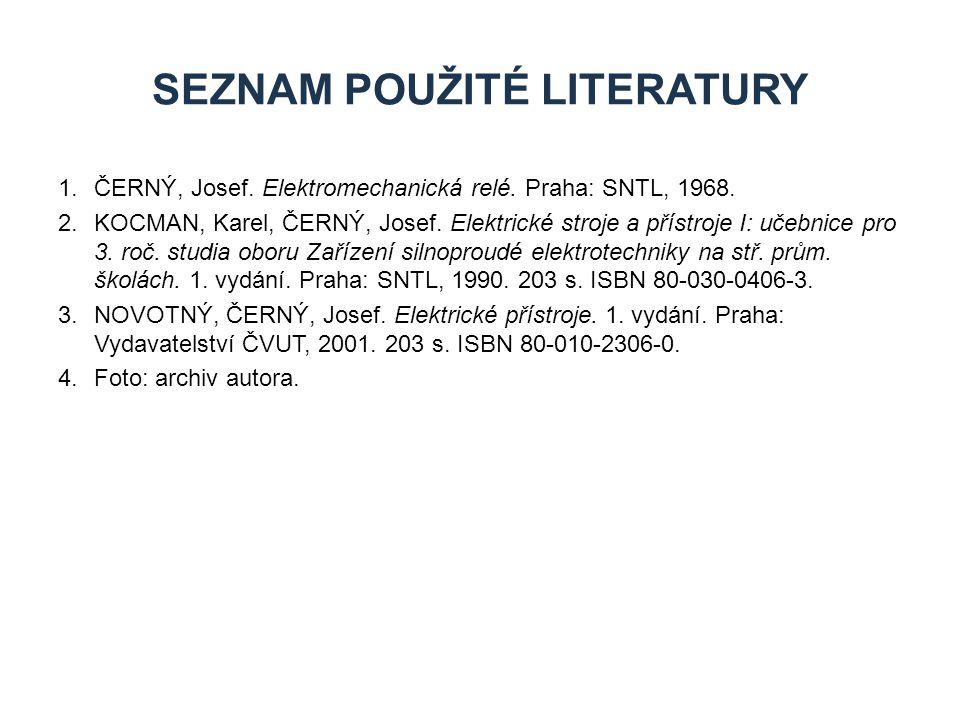 1.ČERNÝ, Josef.Elektromechanická relé. Praha: SNTL, 1968.