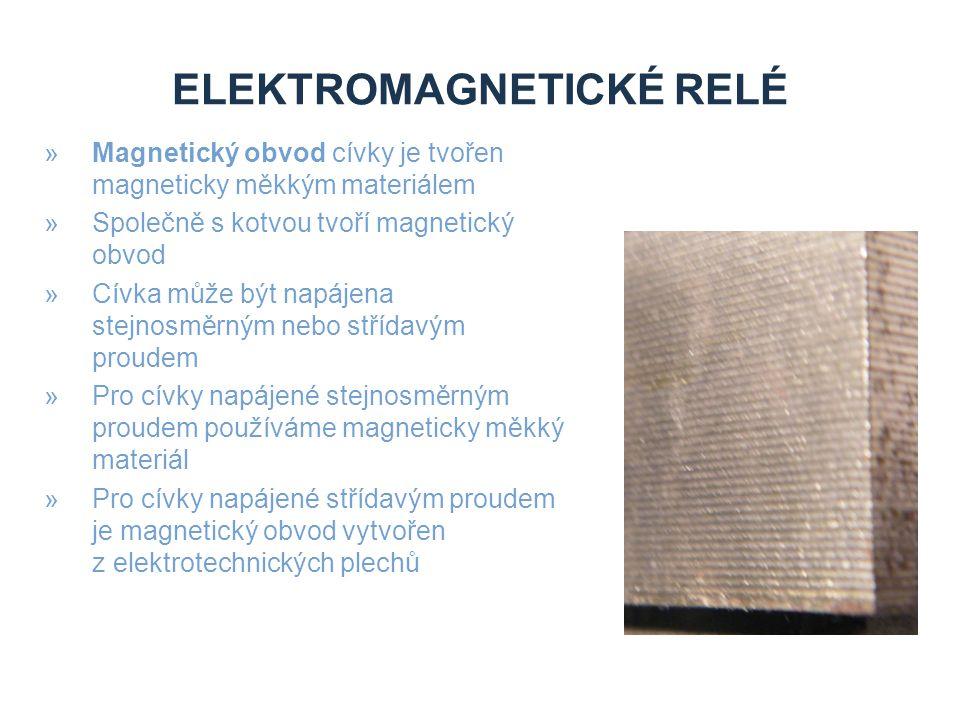 ELEKTROMAGNETICKÉ RELÉ »Magnetický obvod cívky je tvořen magneticky měkkým materiálem »Společně s kotvou tvoří magnetický obvod »Cívka může být napájena stejnosměrným nebo střídavým proudem »Pro cívky napájené stejnosměrným proudem používáme magneticky měkký materiál »Pro cívky napájené střídavým proudem je magnetický obvod vytvořen z elektrotechnických plechů