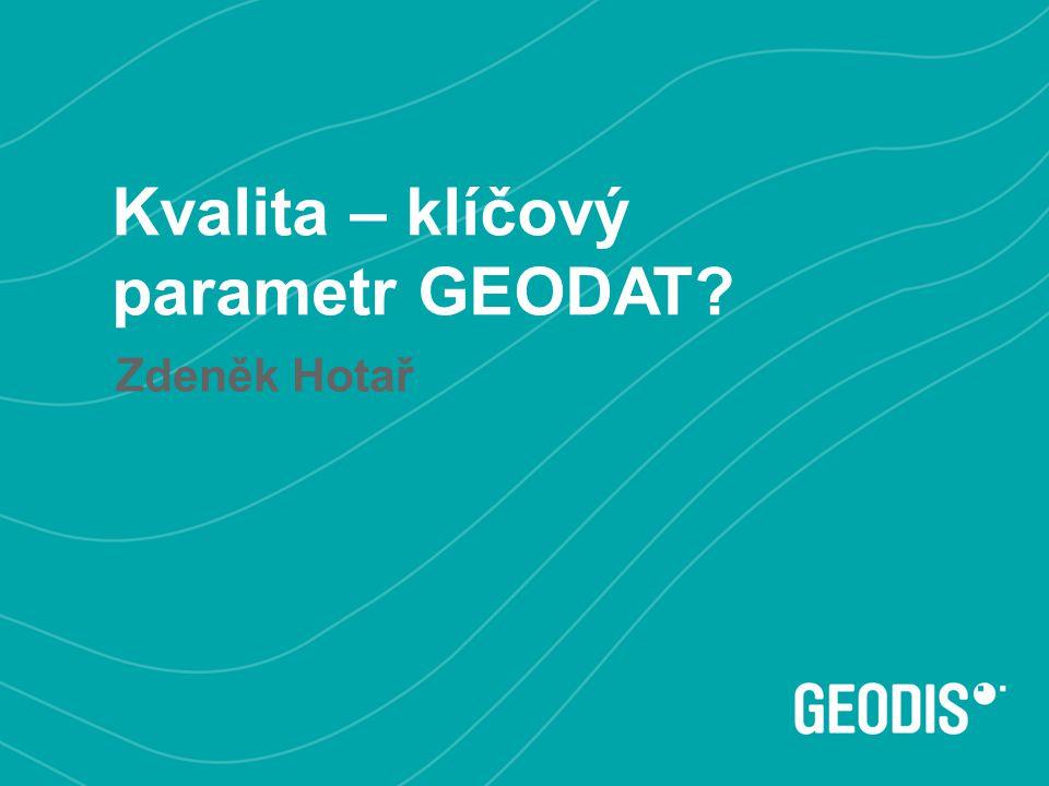Kvalita – klíčový parametr GEODAT? Zdeněk Hotař