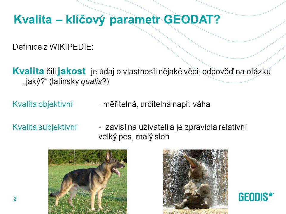 """Kvalita – klíčový parametr GEODAT? Definice z WIKIPEDIE: Kvalita čili jakost je údaj o vlastnosti nějaké věci, odpověď na otázku """"jaký?"""" (latinsky qua"""