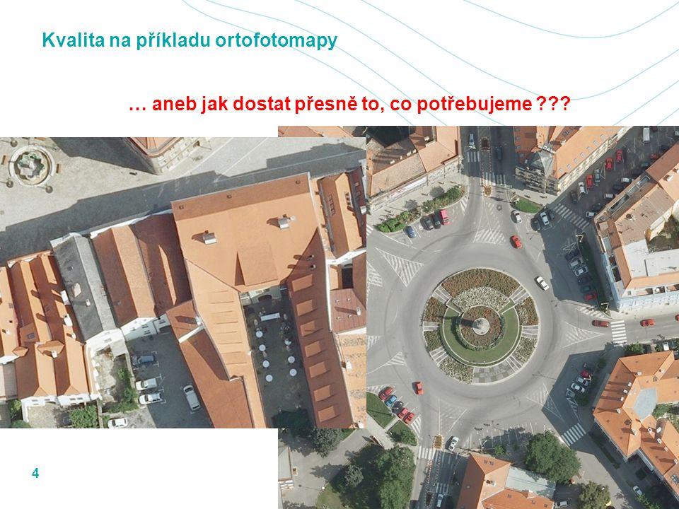 4 Kvalita na příkladu ortofotomapy … aneb jak dostat přesně to, co potřebujeme ???
