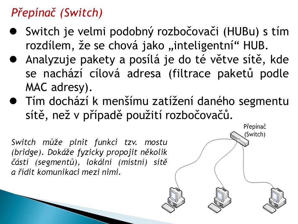 """Přepínač (Switch)  Switch je velmi podobný rozbočovači (HUBu) s tím rozdílem, že se chová jako """"inteligentní"""" HUB.  Analyzuje pakety a posílá je do"""