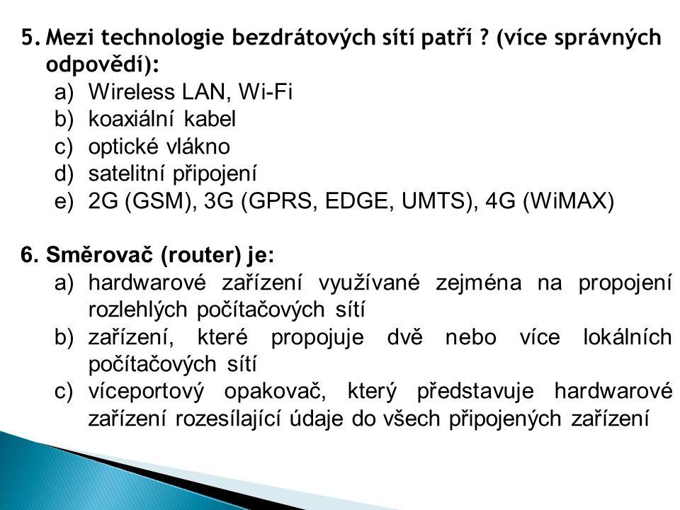 5.Mezi technologie bezdrátových sítí patří ? (více správných odpovědí): a)Wireless LAN, Wi-Fi b)koaxiální kabel c)optické vlákno d)satelitní připojení