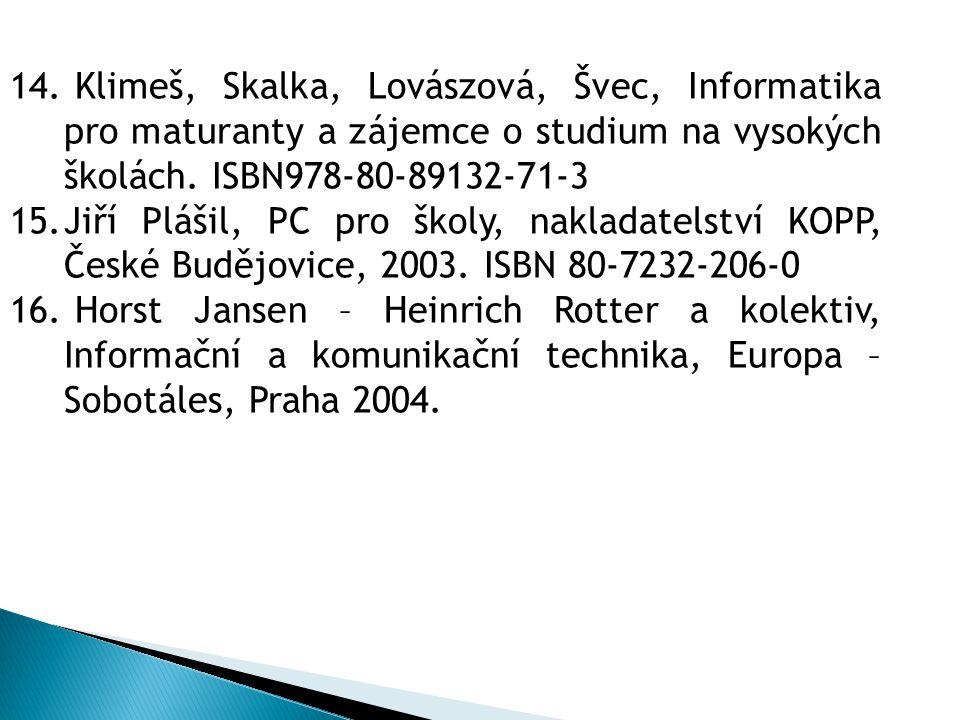 14. Klimeš, Skalka, Lovászová, Švec, Informatika pro maturanty a zájemce o studium na vysokých školách. ISBN978-80-89132-71-3 15.Jiří Plášil, PC pro š