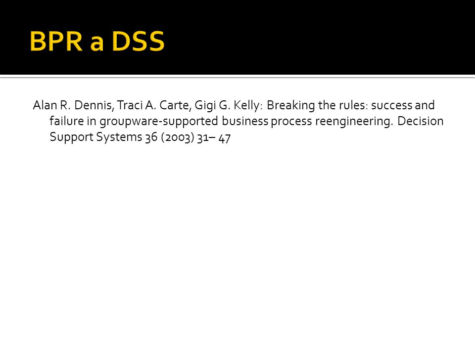 Alan R. Dennis, Traci A. Carte, Gigi G. Kelly: Breaking the rules: success and failure in groupware-supported business process reengineering. Decision