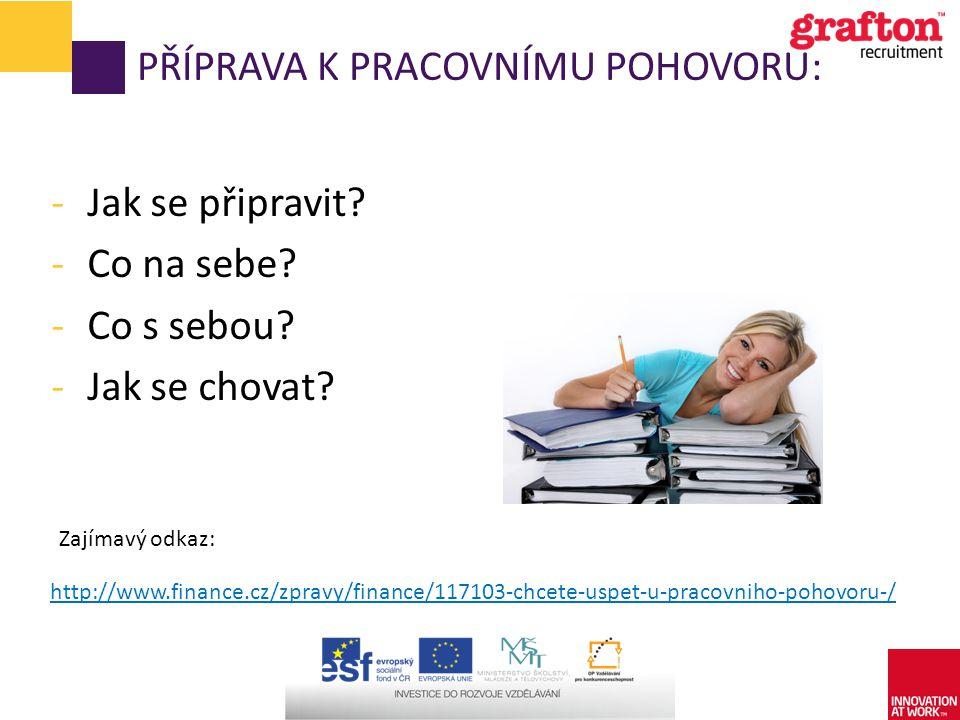PŘÍPRAVA K PRACOVNÍMU POHOVORU: -Jak se připravit? -Co na sebe? -Co s sebou? -Jak se chovat? http://www.finance.cz/zpravy/finance/117103-chcete-uspet-