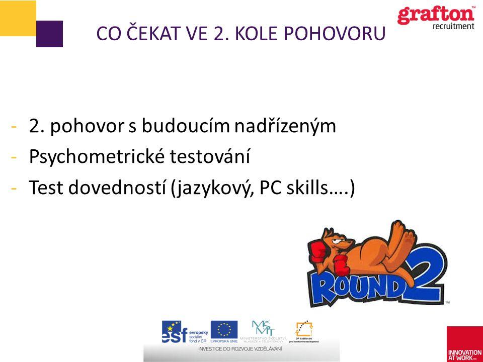 CO ČEKAT VE 2. KOLE POHOVORU -2. pohovor s budoucím nadřízeným -Psychometrické testování -Test dovedností (jazykový, PC skills….)