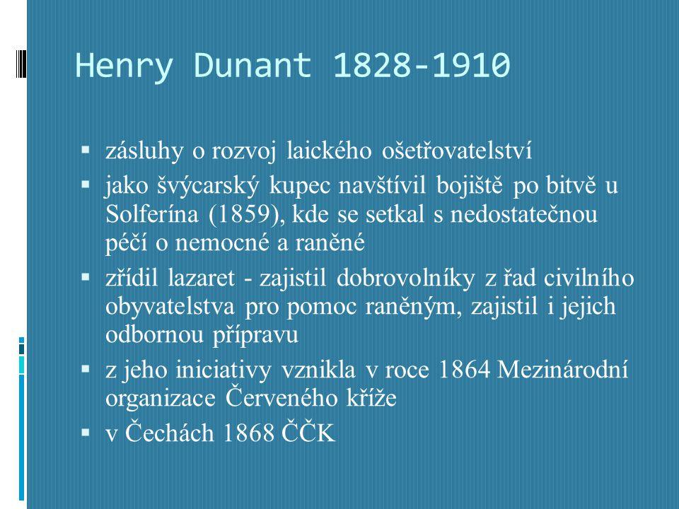 Henry Dunant 1828-1910  zásluhy o rozvoj laického ošetřovatelství  jako švýcarský kupec navštívil bojiště po bitvě u Solferína (1859), kde se setkal s nedostatečnou péčí o nemocné a raněné  zřídil lazaret - zajistil dobrovolníky z řad civilního obyvatelstva pro pomoc raněným, zajistil i jejich odbornou přípravu  z jeho iniciativy vznikla v roce 1864 Mezinárodní organizace Červeného kříže  v Čechách 1868 ČČK