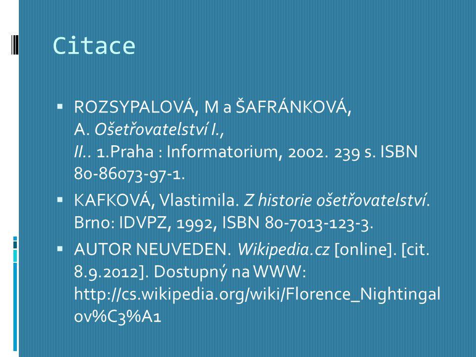 Citace  ROZSYPALOVÁ, M a ŠAFRÁNKOVÁ, A. Ošetřovatelství I., II.. 1.Praha : Informatorium, 2002. 239 s. ISBN 80-86073-97-1.  KAFKOVÁ, Vlastimila. Z h