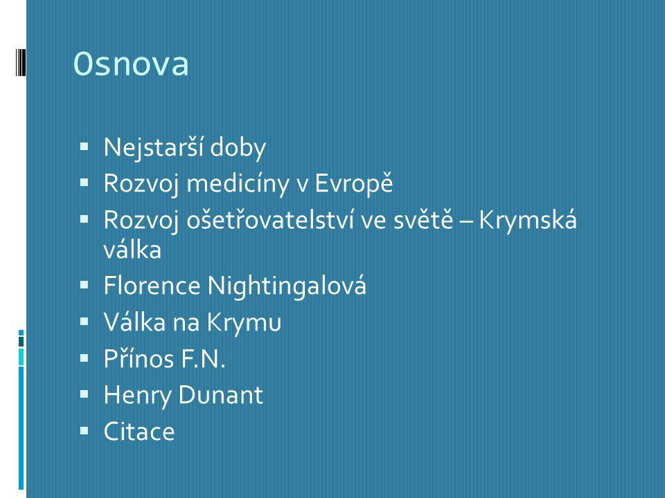 Osnova  Nejstarší doby  Rozvoj medicíny v Evropě  Rozvoj ošetřovatelství ve světě – Krymská válka  Florence Nightingalová  Válka na Krymu  Přínos F.N.