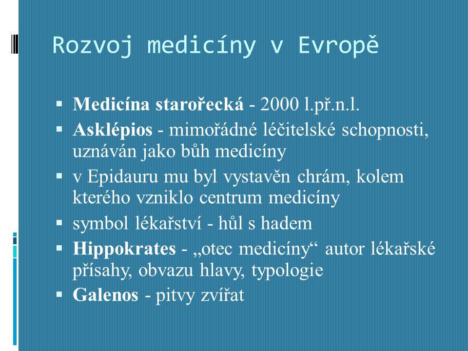 Rozvoj medicíny v Evropě  Medicína starořecká - 2000 l.př.n.l.  Asklépios - mimořádné léčitelské schopnosti, uznáván jako bůh medicíny  v Epidauru