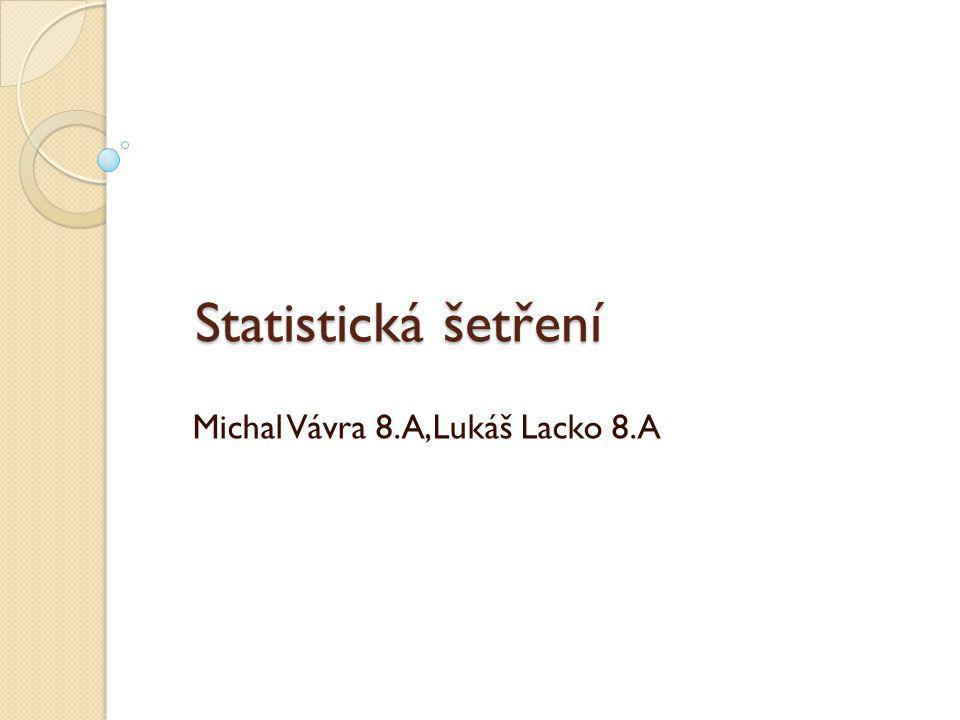 Statistická šetření Michal Vávra 8.A,Lukáš Lacko 8.A