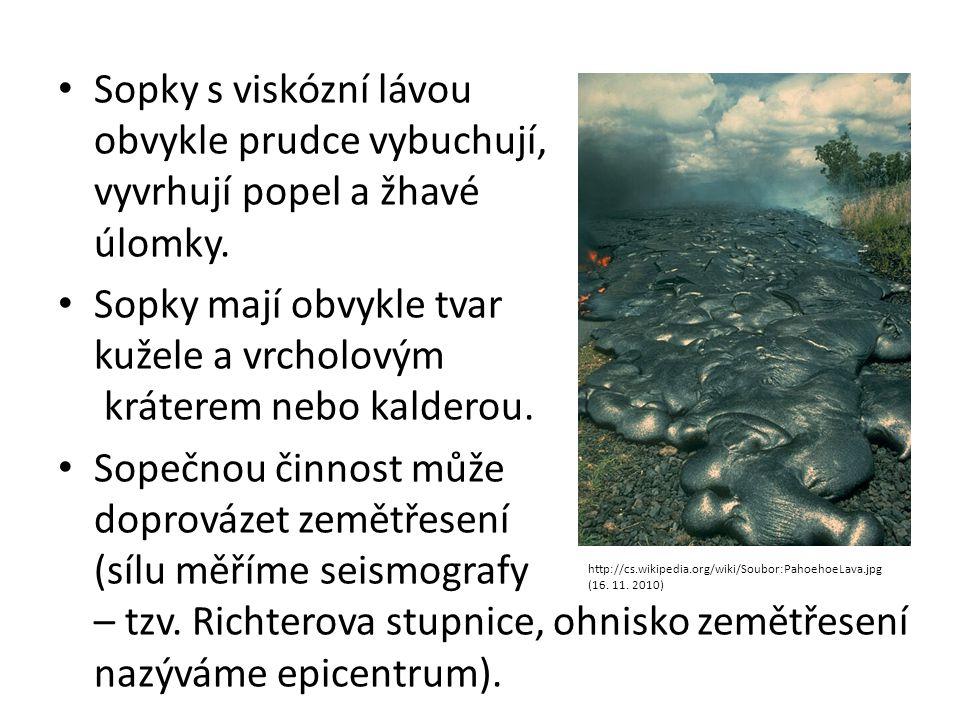 • Sopky s viskózní lávou obvykle prudce vybuchují, vyvrhují popel a žhavé úlomky. • Sopky mají obvykle tvar kužele a vrcholovým kráterem nebo kalderou
