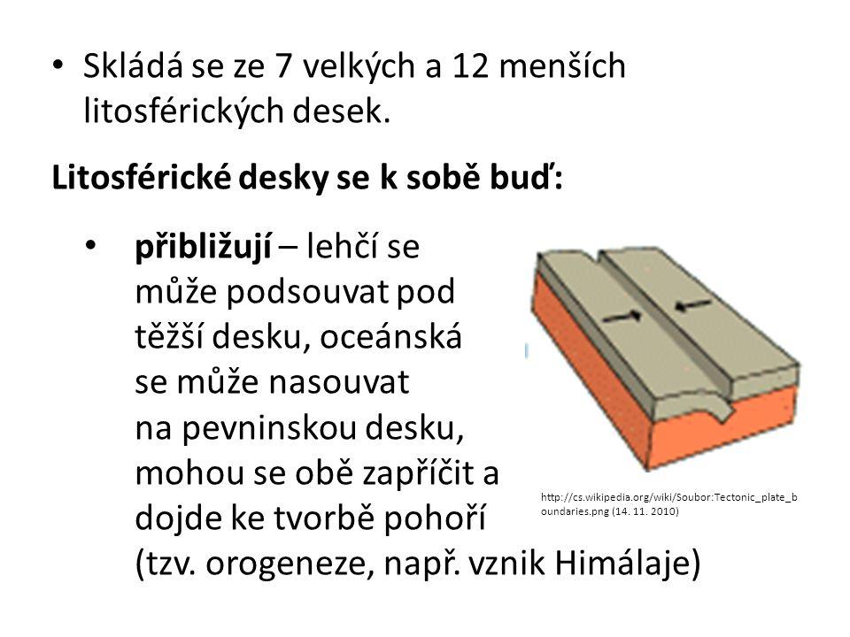• Skládá se ze 7 velkých a 12 menších litosférických desek. Litosférické desky se k sobě buď: • přibližují – lehčí se může podsouvat pod těžší desku,