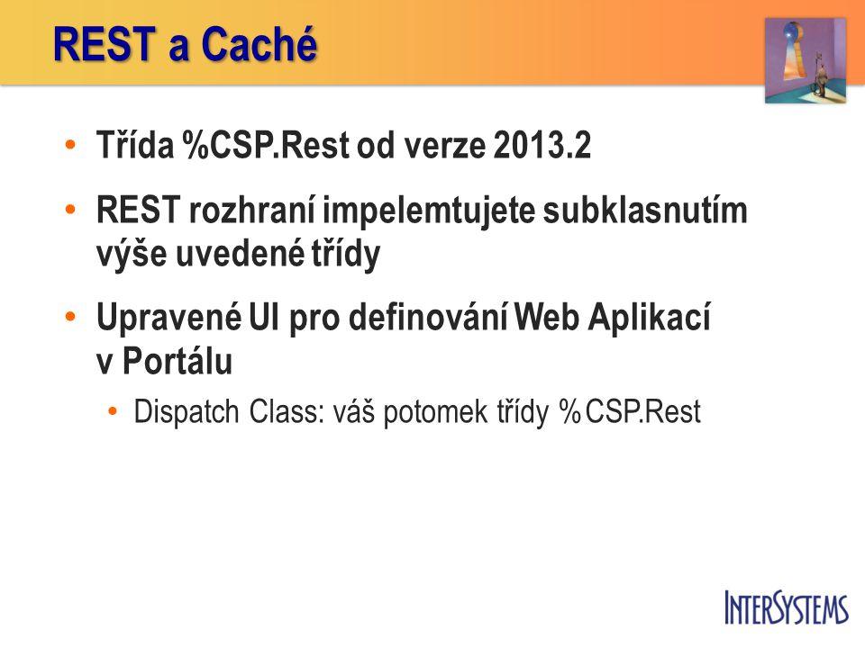 • Třída %CSP.Rest od verze 2013.2 • REST rozhraní impelemtujete subklasnutím výše uvedené třídy • Upravené UI pro definování Web Aplikací v Portálu •