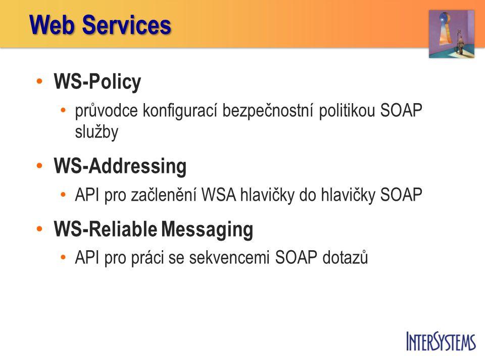 • WS-Policy • průvodce konfigurací bezpečnostní politikou SOAP služby • WS-Addressing • API pro začlenění WSA hlavičky do hlavičky SOAP • WS-Reliable