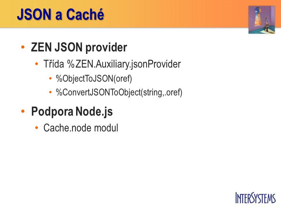 • ZEN JSON provider • Třída %ZEN.Auxiliary.jsonProvider • %ObjectToJSON(oref) • %ConvertJSONToObject(string,.oref) • Podpora Node.js • Cache.node modu