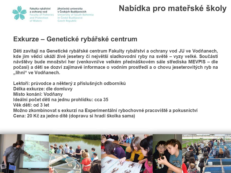 Exkurze – Genetické rybářské centrum Děti zavítají na Genetické rybářské centrum Fakulty rybářství a ochrany vod JU ve Vodňanech, kde jim vědci ukáží