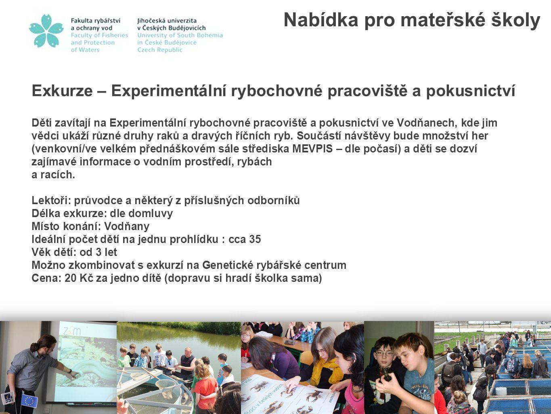 Exkurze – Experimentální rybochovné pracoviště a pokusnictví Děti zavítají na Experimentální rybochovné pracoviště a pokusnictví ve Vodňanech, kde jim vědci ukáží různé druhy raků a dravých říčních ryb.