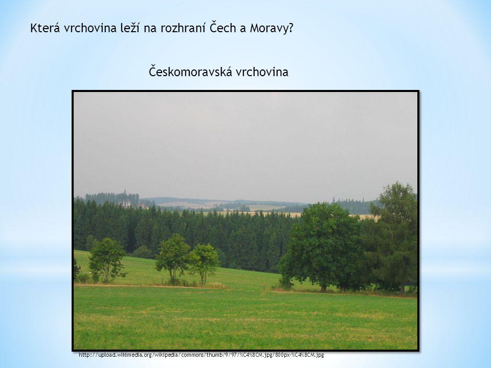 Která vrchovina leží na rozhraní Čech a Moravy? Českomoravská vrchovina http://upload.wikimedia.org/wikipedia/commons/thumb/9/97/%C4%8CM.jpg/800px-%C4