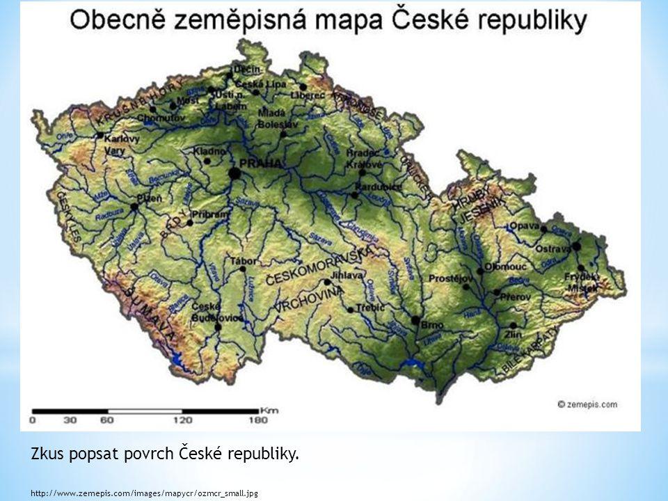 http://www.zemepis.com/images/mapycr/ozmcr_small.jpg Zkus popsat povrch České republiky.