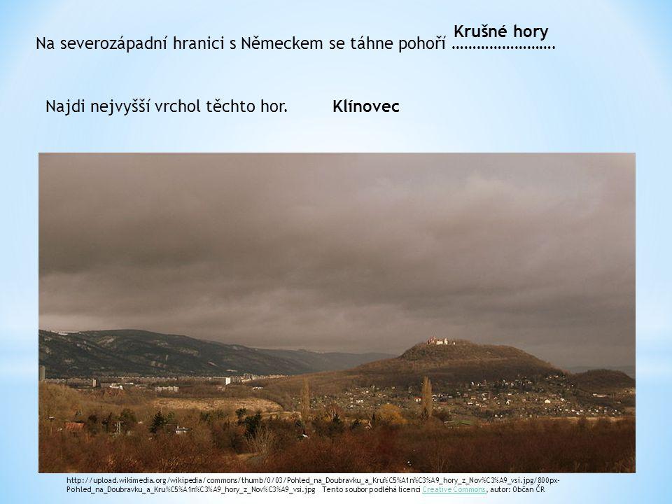 Na severozápadní hranici s Německem se táhne pohoří ……………………. Krušné hory Najdi nejvyšší vrchol těchto hor.Klínovec http://upload.wikimedia.org/wikipe