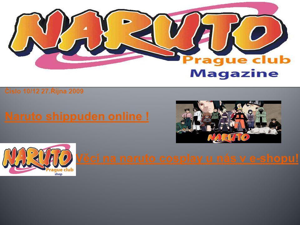 Číslo 10/12 27.Října 2009 Naruto shippuden online ! Věci na naruto cosplay u nás v e-shopu!