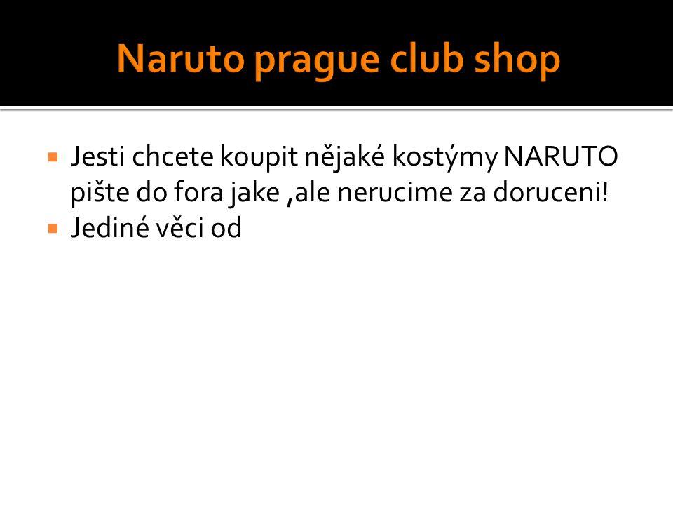  Jesti chcete koupit nějaké kostýmy NARUTO pište do fora jake,ale nerucime za doruceni!  Jediné věci od