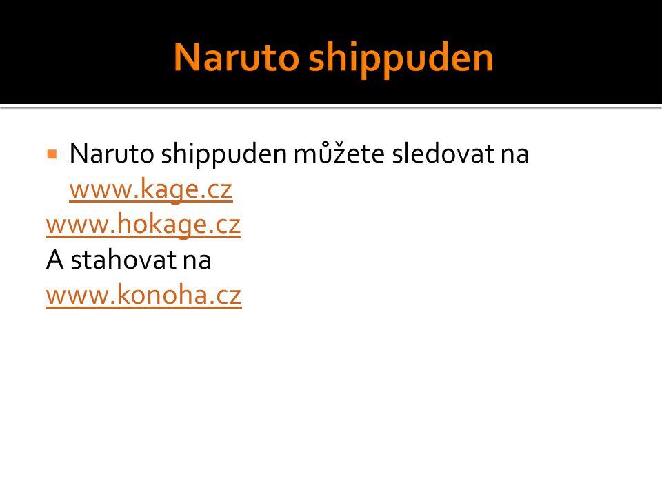  Naruto shippuden můžete sledovat na www.kage.cz www.kage.cz www.hokage.cz A stahovat na www.konoha.cz