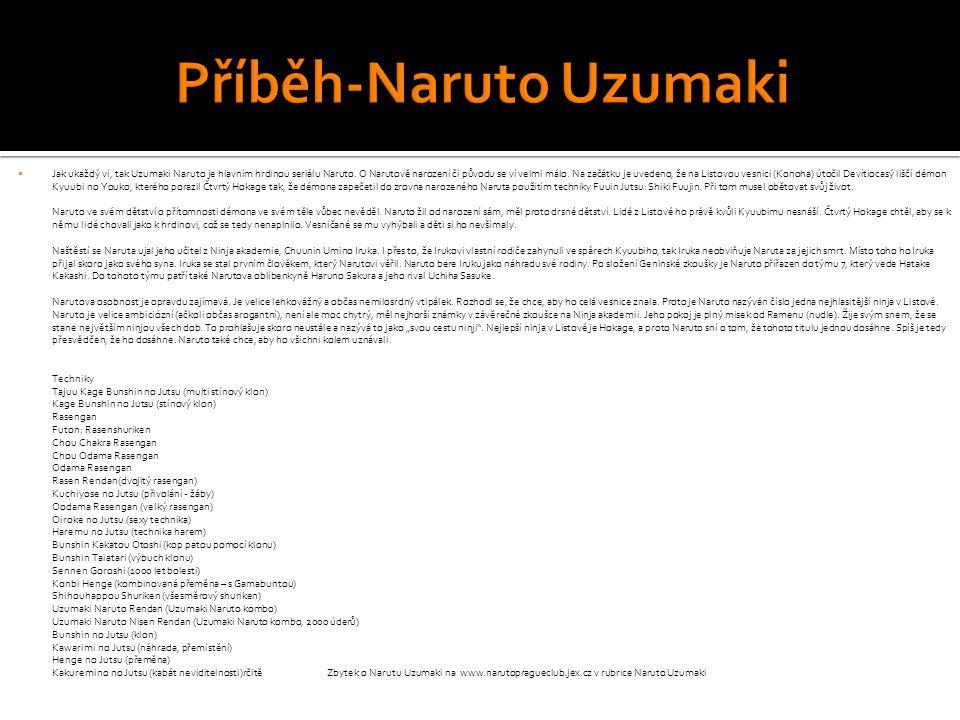  Jak ukaždý ví, tak Uzumaki Naruto je hlavním hrdinou seriálu Naruto. O Narutově narození či původu se ví velmi málo. Na začátku je uvedeno, že na Li