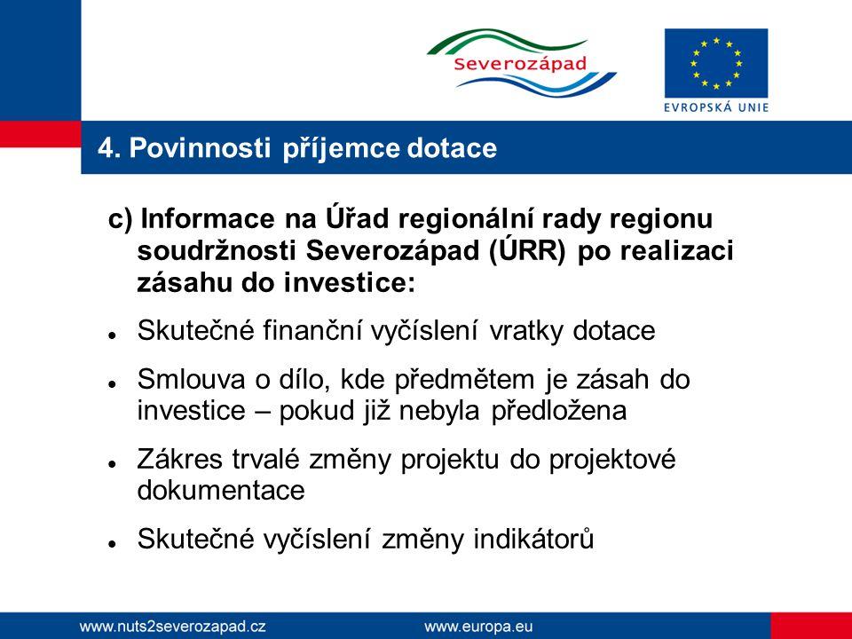 4. Povinnosti příjemce dotace c) Informace na Úřad regionální rady regionu soudržnosti Severozápad (ÚRR) po realizaci zásahu do investice:  Skutečné