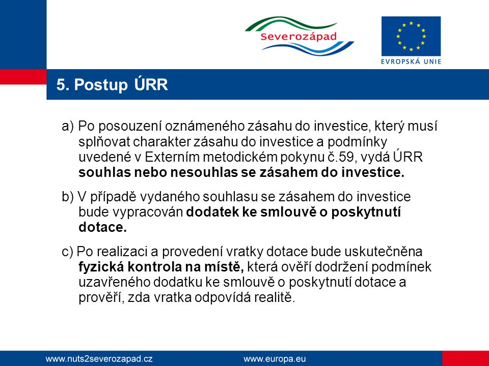 5. Postup ÚRR a) Po posouzení oznámeného zásahu do investice, který musí splňovat charakter zásahu do investice a podmínky uvedené v Externím metodick