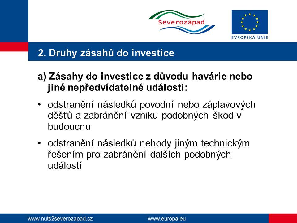 2. Druhy zásahů do investice a) Zásahy do investice z důvodu havárie nebo jiné nepředvídatelné události: •odstranění následků povodní nebo záplavových