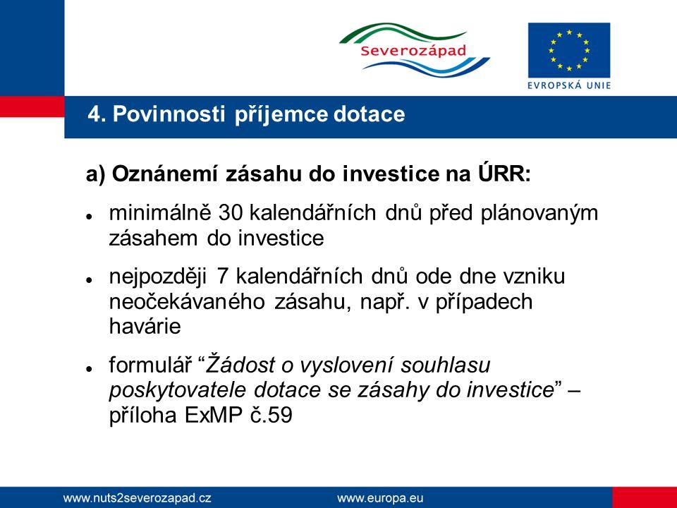 4. Povinnosti příjemce dotace a) Oznánemí zásahu do investice na ÚRR:  minimálně 30 kalendářních dnů před plánovaným zásahem do investice  nejpozděj