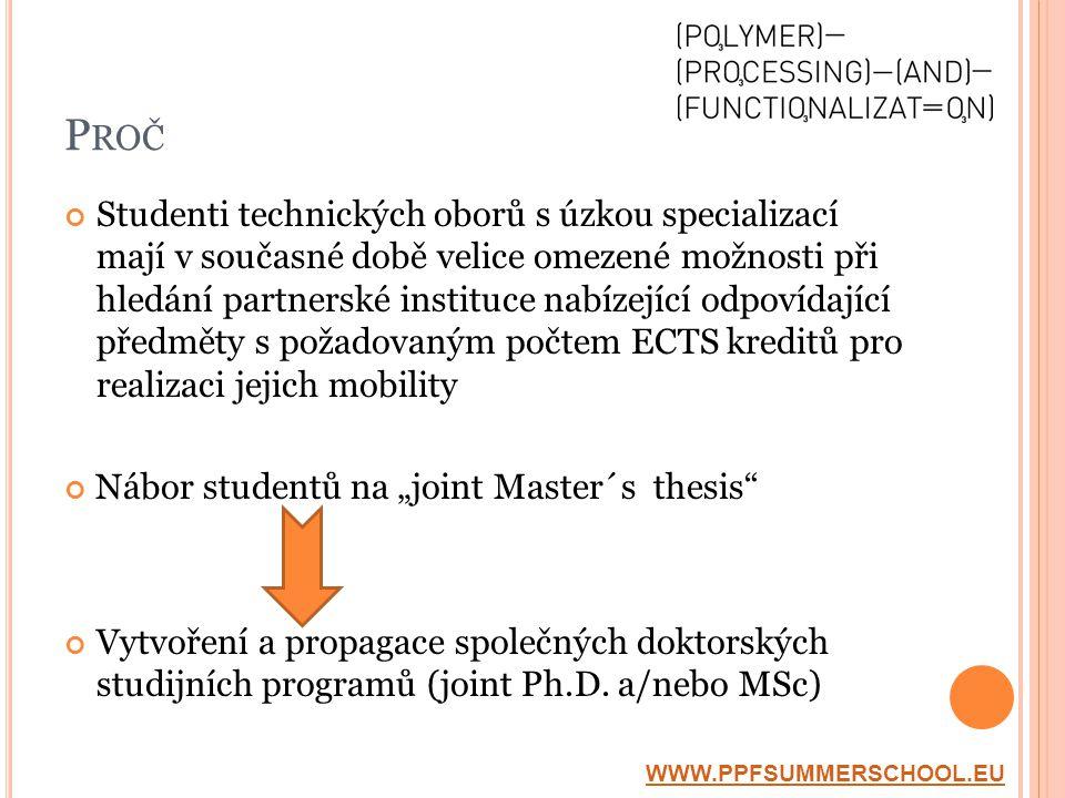 """P ROČ Studenti technických oborů s úzkou specializací mají v současné době velice omezené možnosti při hledání partnerské instituce nabízející odpovídající předměty s požadovaným počtem ECTS kreditů pro realizaci jejich mobility Nábor studentů na """"joint Master´s thesis Vytvoření a propagace společných doktorských studijních programů (joint Ph.D."""