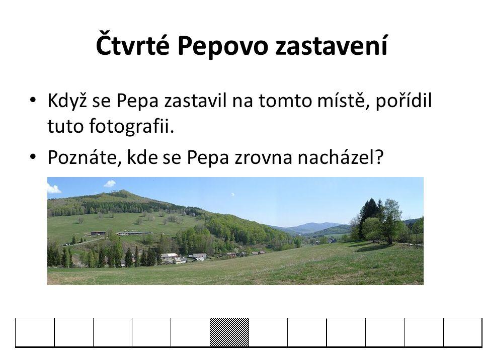 Čtvrté Pepovo zastavení • Když se Pepa zastavil na tomto místě, pořídil tuto fotografii. • Poznáte, kde se Pepa zrovna nacházel?