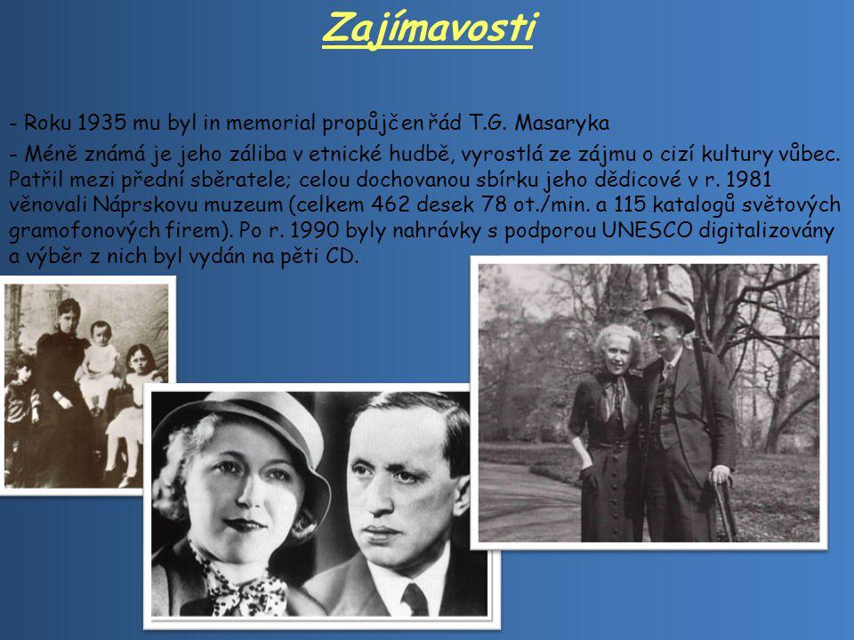 Zajímavosti - Roku 1935 mu byl in memorial propůjčen řád T.G. Masaryka - Méně známá je jeho záliba v etnické hudbě, vyrostlá ze zájmu o cizí kultury v