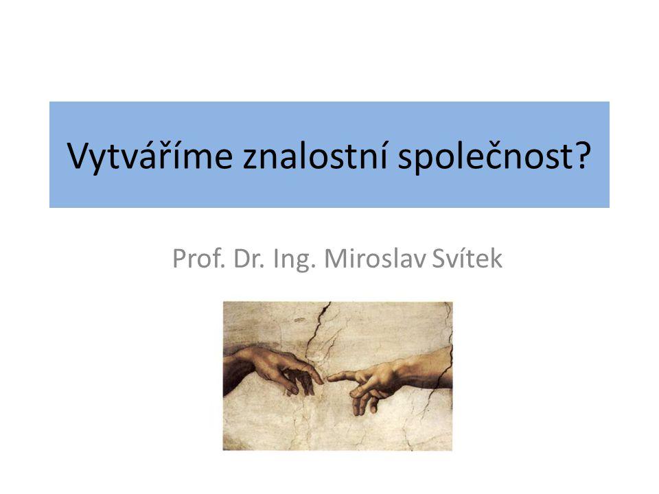Vytváříme znalostní společnost? Prof. Dr. Ing. Miroslav Svítek