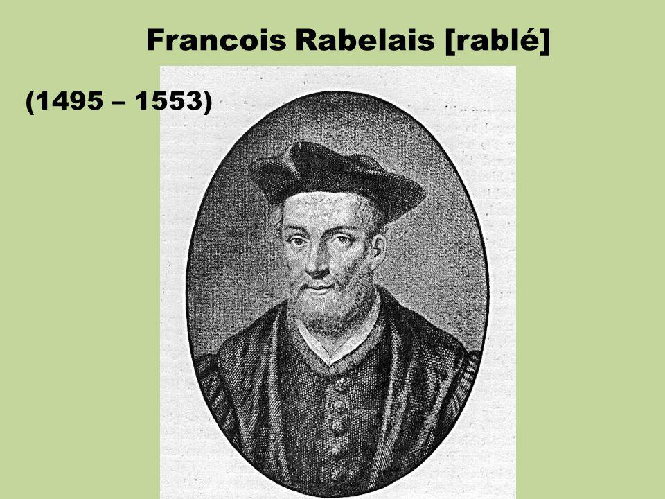Francois Rabelais [rablé] (1495 – 1553)
