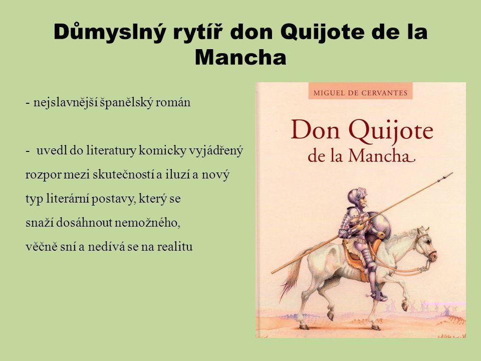 Důmyslný rytíř don Quijote de la Mancha - nejslavnější španělský román - uvedl do literatury komicky vyjádřený rozpor mezi skutečností a iluzí a nový