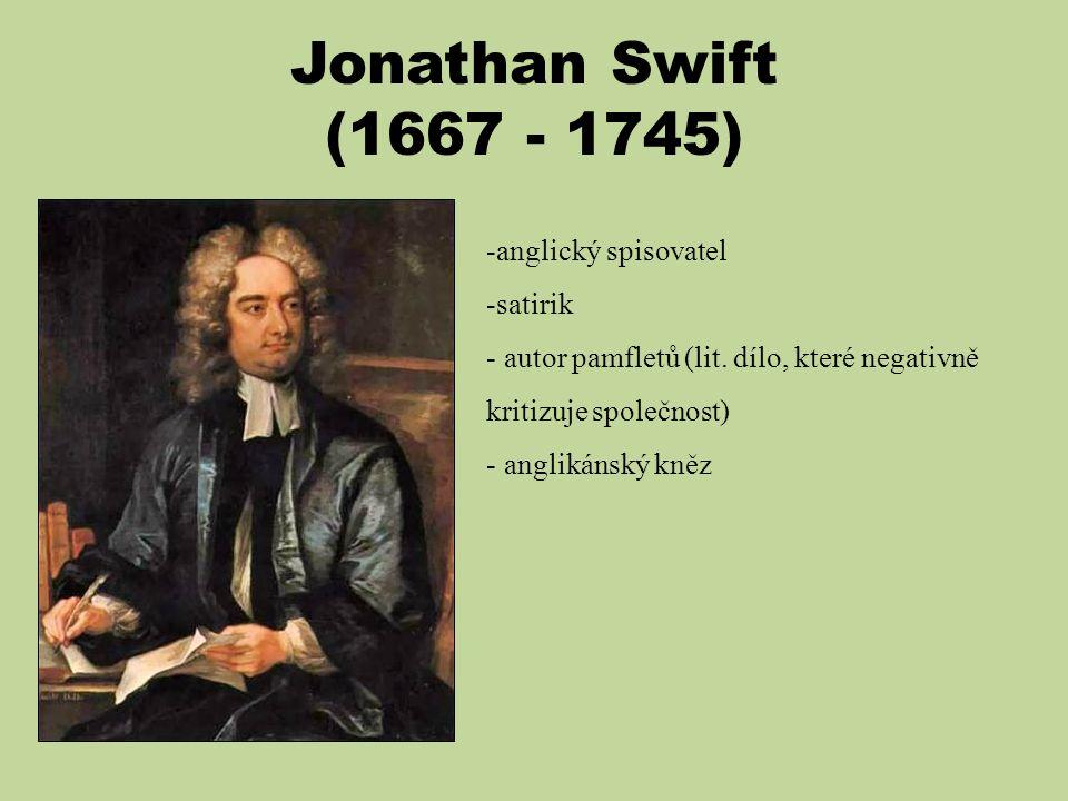 Jonathan Swift (1667 - 1745) -anglický spisovatel -satirik - autor pamfletů (lit. dílo, které negativně kritizuje společnost) - anglikánský kněz