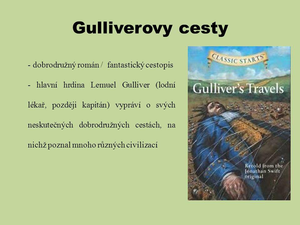 Gulliverovy cesty - dobrodružný román / fantastický cestopis - hlavní hrdina Lemuel Gulliver (lodní lékař, později kapitán) vypráví o svých neskutečný