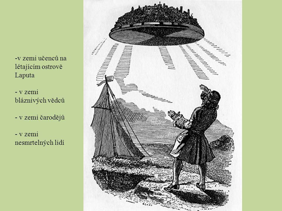 -v zemi učenců na létajícím ostrově Laputa - v zemi bláznivých vědců - v zemi čarodějů - v zemi nesmrtelných lidí