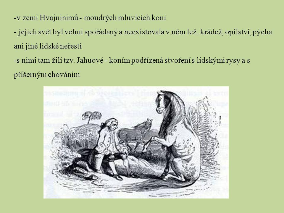 -v zemi Hvajninimů - moudrých mluvících koní - jejich svět byl velmi spořádaný a neexistovala v něm lež, krádež, opilství, pýcha ani jiné lidské neřes