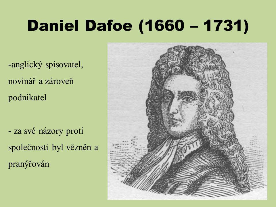 Daniel Dafoe (1660 – 1731) -anglický spisovatel, novinář a zároveň podnikatel - za své názory proti společnosti byl vězněn a pranýřován